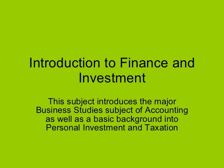 Introduction to Finance and Investment This subject introduces the major Business Studies subject of Accounting as well as...