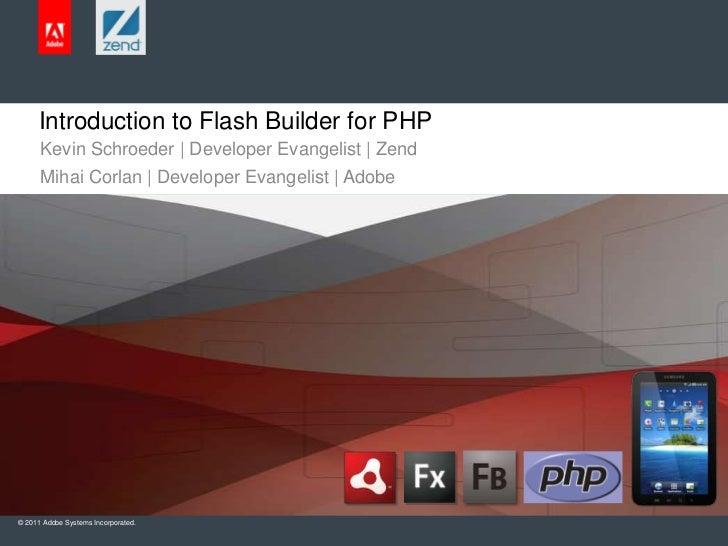 Introduction to Flash Builder for PHP<br />Kevin Schroeder | Developer Evangelist | Zend<br />Mihai Corlan | Developer Eva...