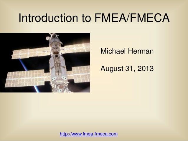 Michael Herman August 31, 2013 Introduction to FMEA/FMECA http://www.fmea-fmeca.com