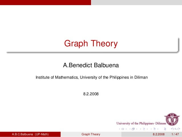Graph Theory A.Benedict Balbuena Institute of Mathematics, University of the Philippines in Diliman 8.2.2008 A.B.C.Balbuen...
