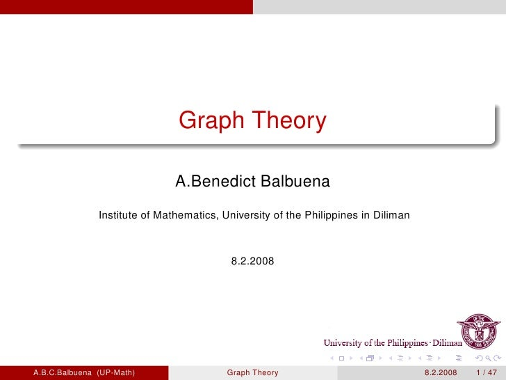 Graph Theory                                 A.Benedict Balbuena                Institute of Mathematics, University of th...