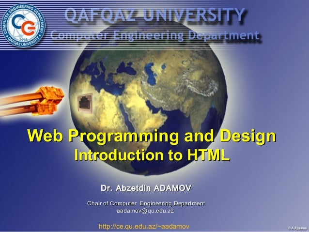 Web Programming and Design    Introduction to HTML          Dr. Abzetdin ADAMOV      Chair of Computer Engineering Departm...