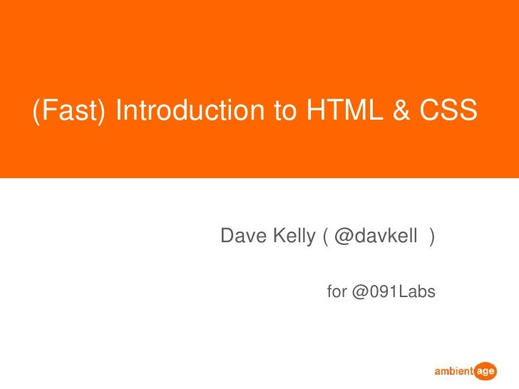 (Fast) Introduction to HTML & CSS<br />Dave Kelly ( @davkell  )<br />for @091Labs<br />