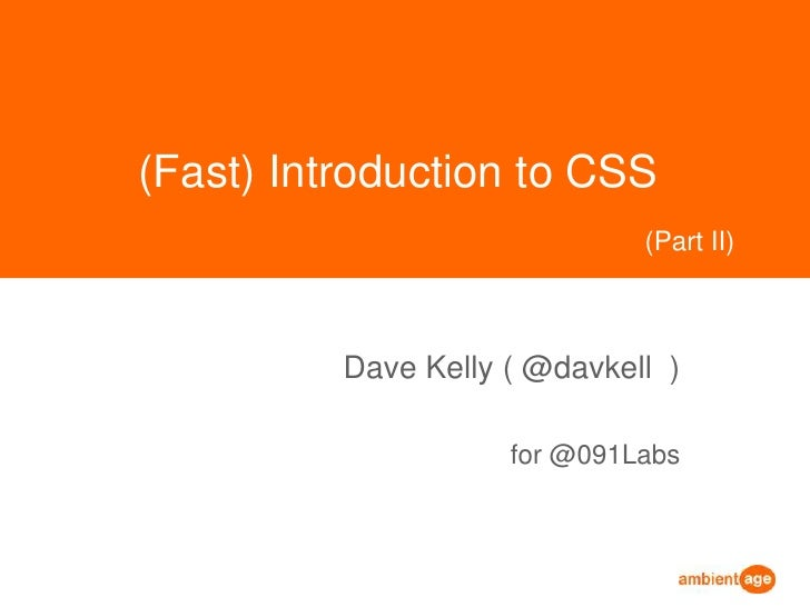 (Fast) Introduction to CSS<br />Dave Kelly ( @davkell  )<br />for @091Labs<br />(Part II)<br />