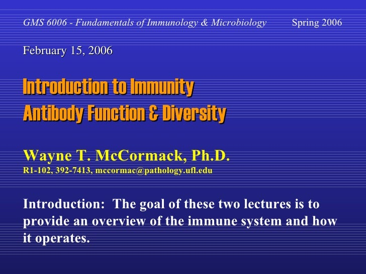 GMS 6006 - Fundamentals of Immunology & Microbiology    Spring 2006 February 15, 2006 Introduction to Immunity Antibody Fu...