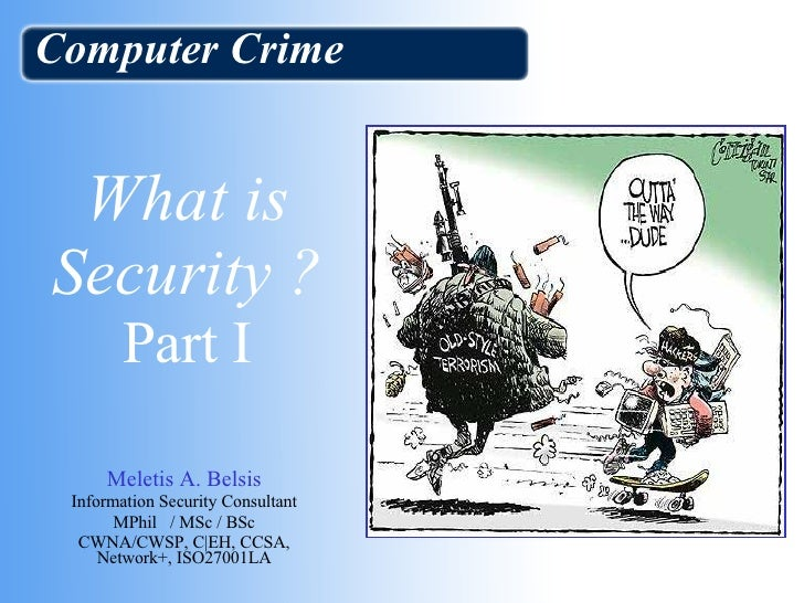 What is Security ? Part I Meletis A. Belsis Information Security Consultant MPhil  / MSc / BSc CWNA/CWSP, C|EH, CCSA, Netw...
