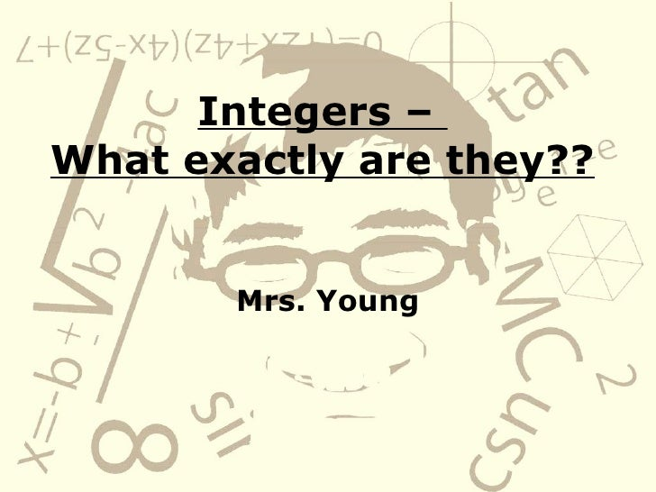 Integers –  What exactly are they??   Mrs. Young