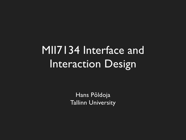 MII7134 Interface and  Interaction Design         Hans Põldoja      Tallinn University