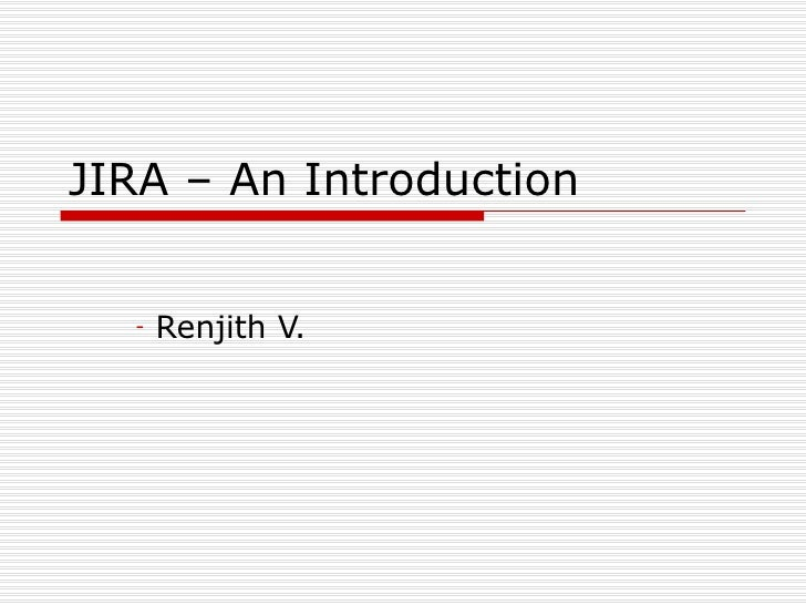JIRA – An Introduction <ul><li>Renjith V. </li></ul>