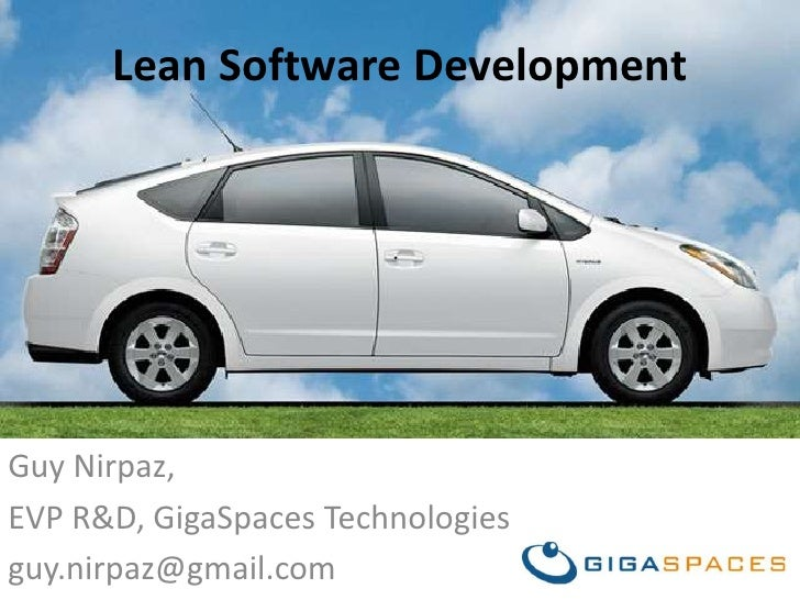 Lean Software Development<br />Guy Nirpaz,<br />EVP R&D, GigaSpaces Technologies<br />guy.nirpaz@gmail.com<br />