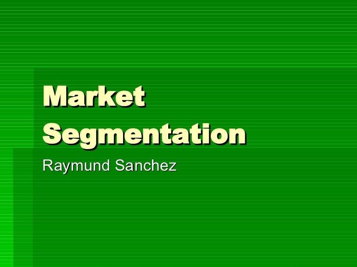 Market Segmentation Raymund Sanchez
