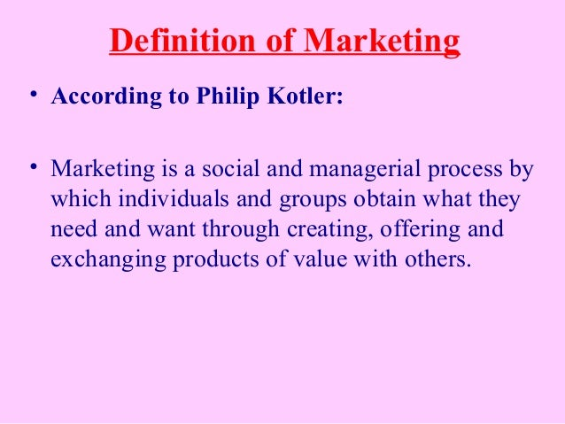 Definition of Marketing • According to Philip Kotler: • Marketing is a social and managerial process by which individuals ...