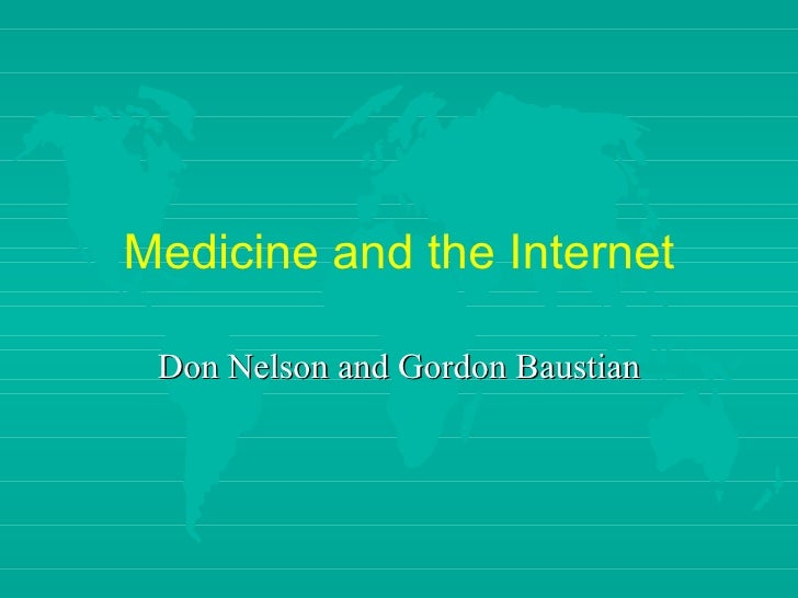 Medicine and the Internet Don Nelson and Gordon Baustian