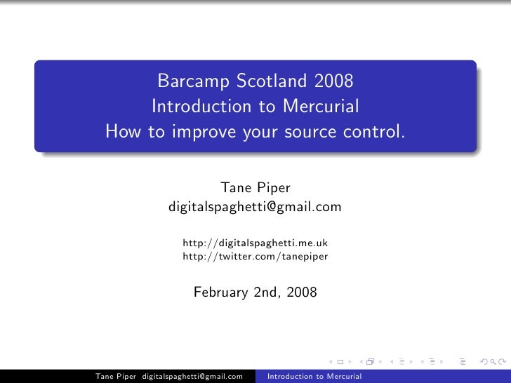 Barcamp Scotland 2008       Introduction to Mercurial   How to improve your source control.                             Ta...