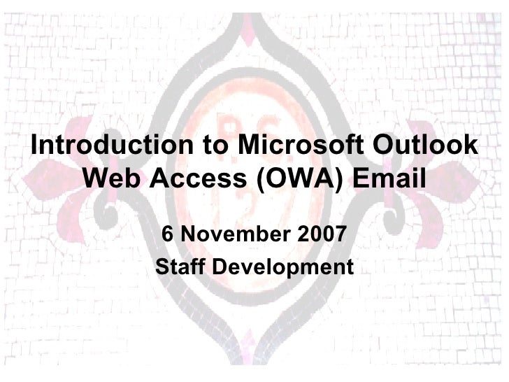 Introduction to Microsoft Outlook Web Access (OWA) Email 6 November 2007 Staff Development