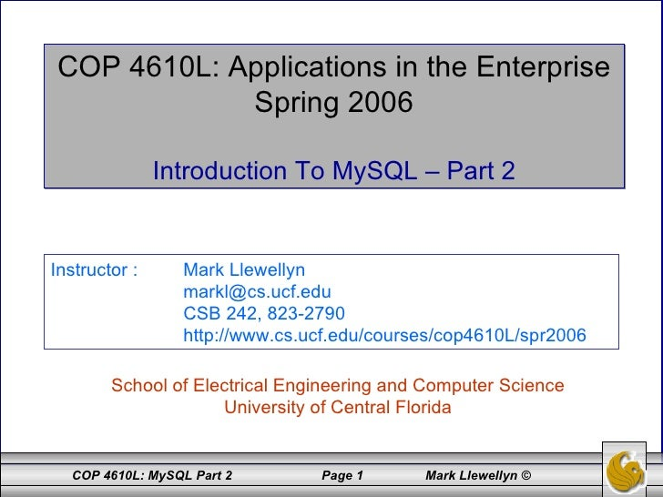 COP 4610L: Applications in the Enterprise Spring 2006 Introduction To MySQL – Part 2 School of Electrical Engineering and ...