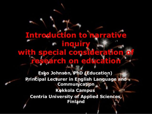 Introduction to narrative           inquirywith special consideration of   research on education       Esko Johnson, PhD (...