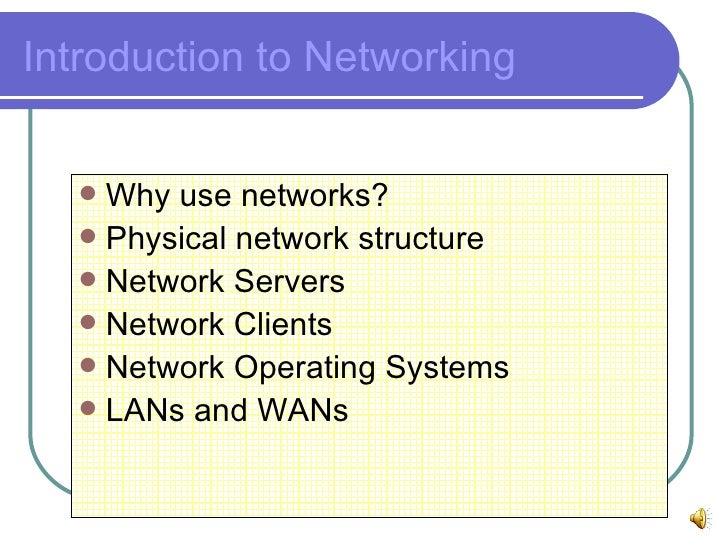 Introduction to Networking <ul><li>Why use networks? </li></ul><ul><li>Physical network structure </li></ul><ul><li>Networ...