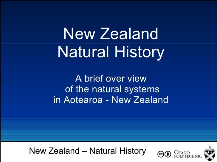 + New Zealand – Natural History New Zealand Natural History A brief over view of the natural systems in Aotearoa - New Zea...