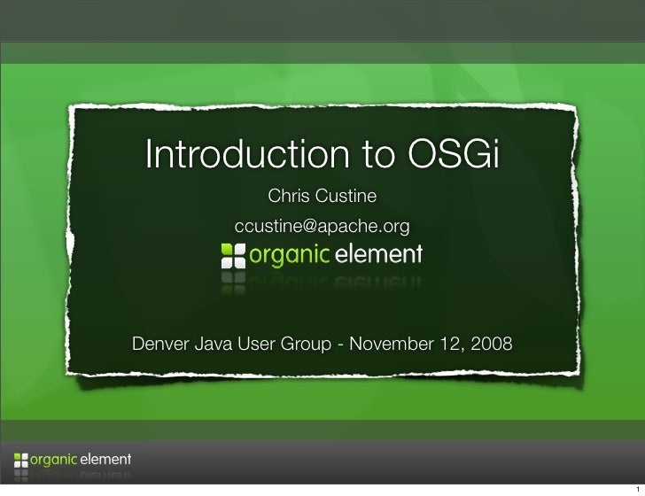 Introduction to OSGi               Chris Custine            ccustine@apache.org     Denver Java User Group - November 12, ...