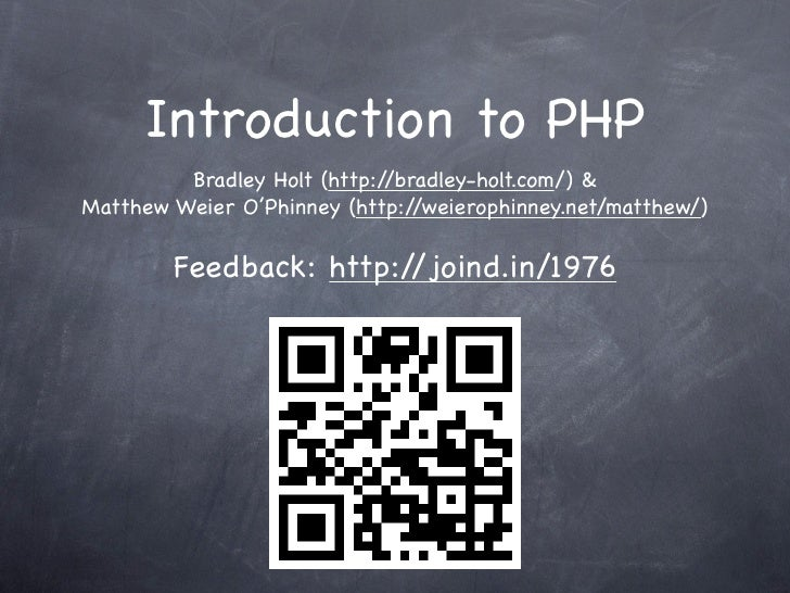Introduction to PHP          Bradley Holt (http://bradley-holt.com/) & Matthew Weier O'Phinney (http:/ /weierophinney.net/...