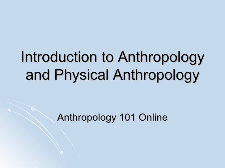 physical anthropology vs cultural anthropology Cultural anthropology is a branch of anthropology common considerations taken by anthropologists in studying institutions include the physical location at.