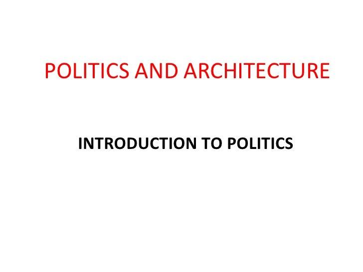 POLITICS AND ARCHITECTURE INTRODUCTION TO POLITICS