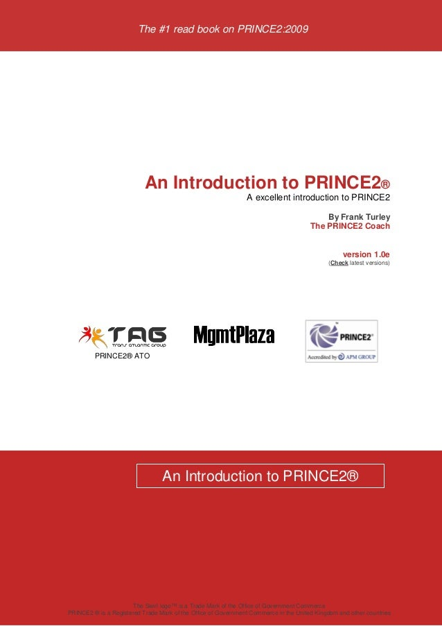 The #1 read book on PRINCE2:2009 An Introduction to PRINCE2® A excellent introduction to PRINCE2 By Frank Turley The PRINC...