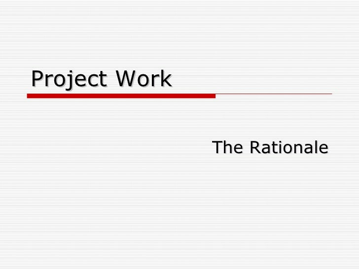 Project Work The Rationale