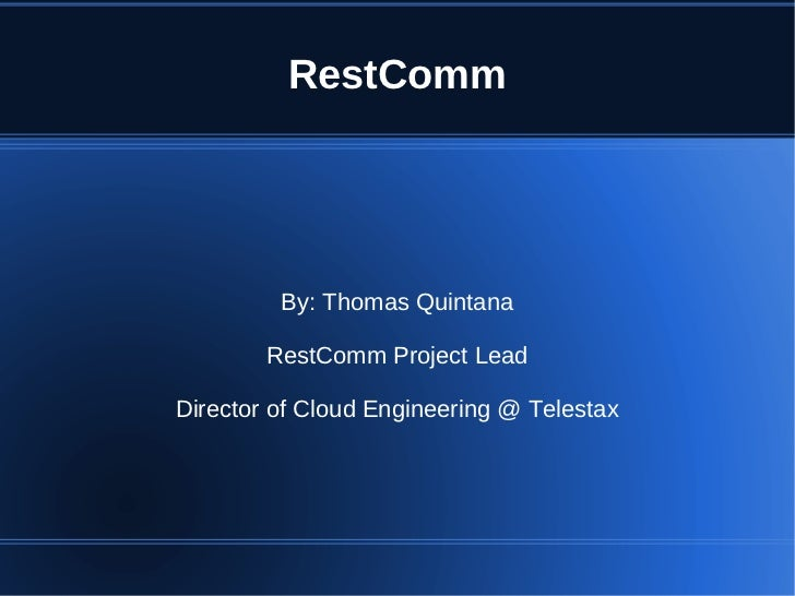 RestComm         By: Thomas Quintana        RestComm Project LeadDirector of Cloud Engineering @ Telestax
