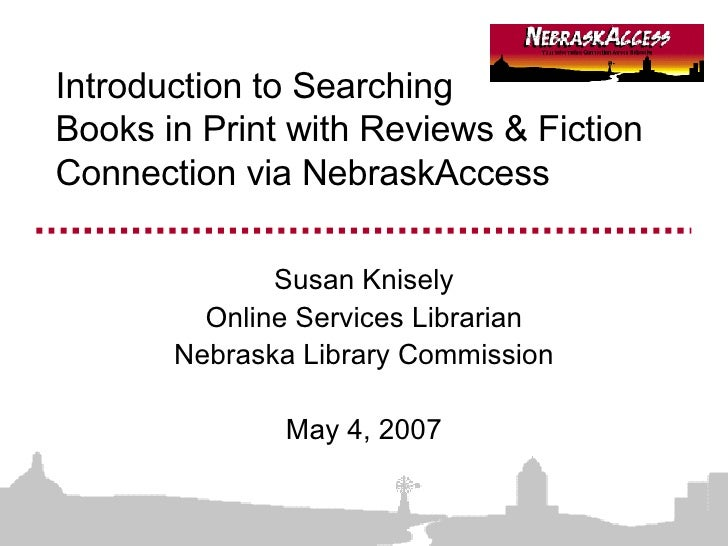 Introduction to Searching  Books in Print with Reviews & Fiction Connection via NebraskAccess Susan Knisely Online Service...