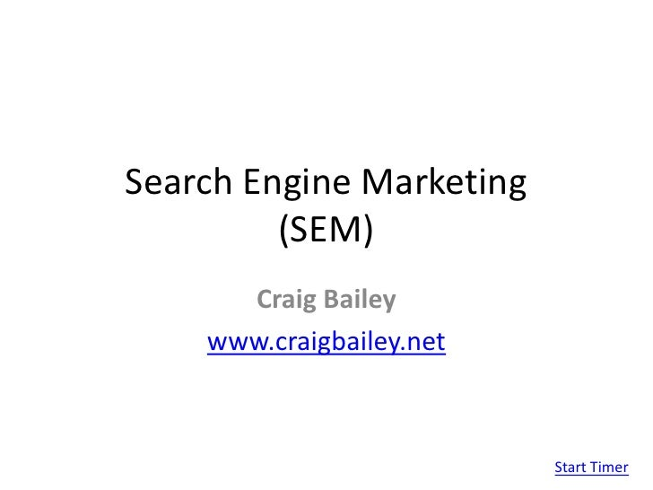 Search Engine Marketing(SEM)<br />Craig Bailey<br />www.craigbailey.net<br />Start Timer<br />