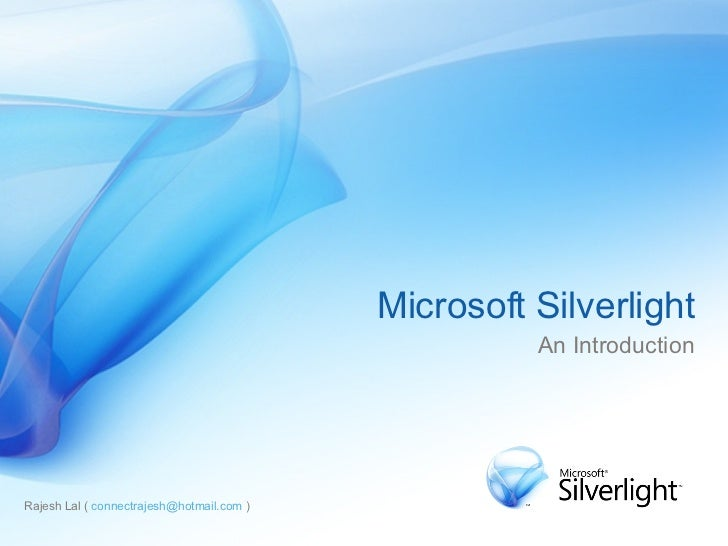 Rajesh Lal (  [email_address]  )  Microsoft Silverlight An Introduction