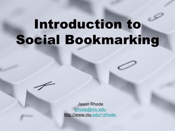 Introduction to Social Bookmarking Jason Rhode [email_address] http://www.niu .edu/~jrhode
