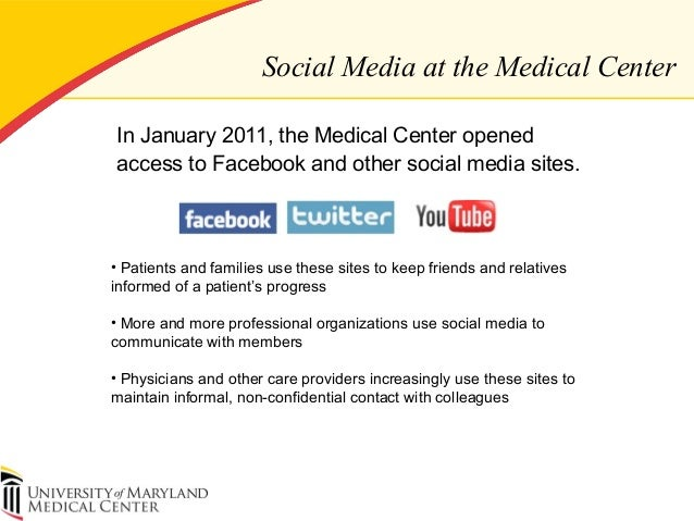Social Media at the Medical Center In January 2011, the Medical Center opened access to Facebook and other social media si...