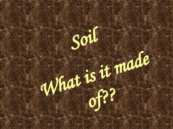 Soil What is it made of??