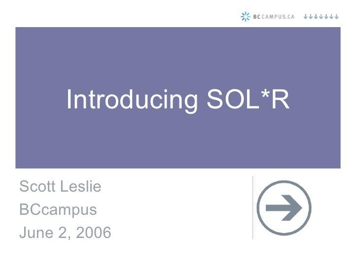 Introducing SOL*R Scott Leslie BCcampus June 2, 2006