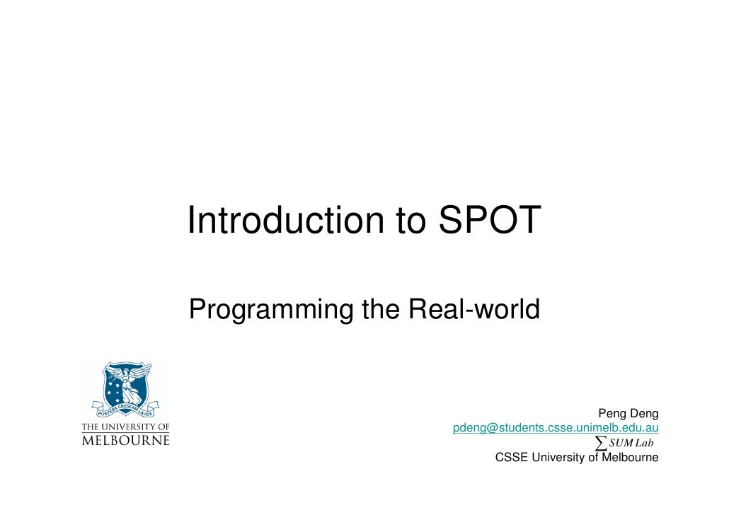 Introduction to SPOT  Programming the Real-world                                              Peng Deng                   ...