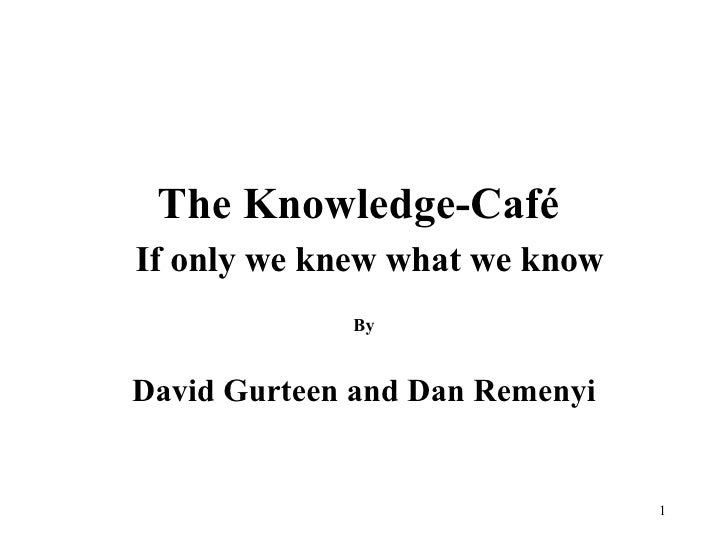 The Knowledge-Caf é     If only we knew what we know By David Gurteen and Dan Remenyi