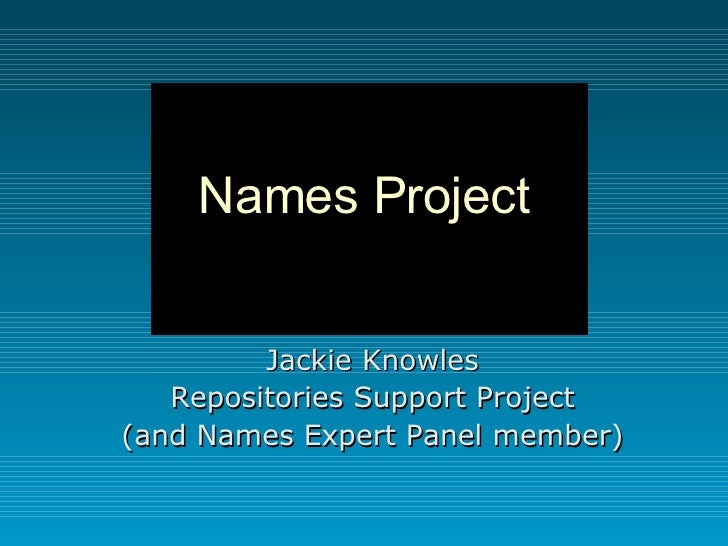 Names Project Jackie Knowles Repositories Support Project (and Names Expert Panel member)