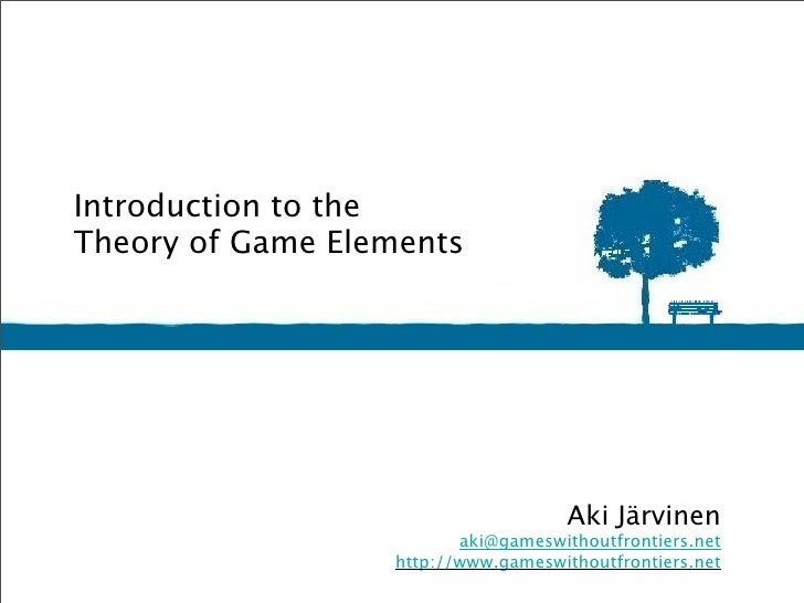 Introduction to the Theory of Game Elements                                          Aki Järvinen                         ...