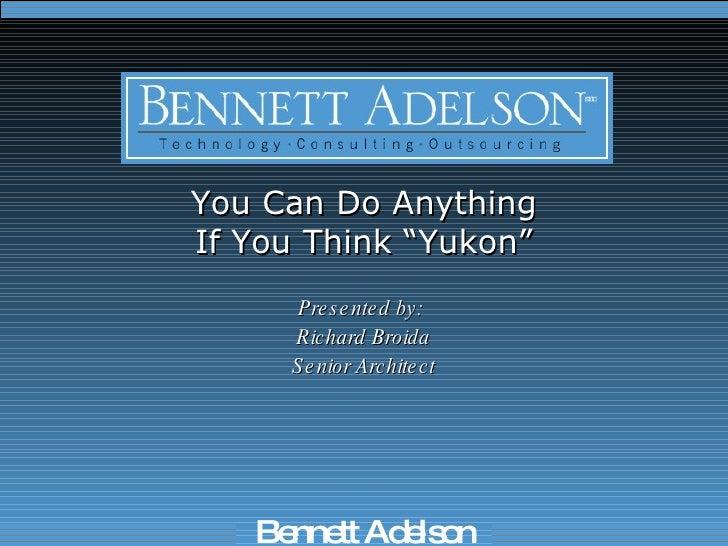 "You Can Do Anything If You Think ""Yukon"" <ul><li>Presented by:  </li></ul><ul><li>Richard Broida </li></ul><ul><li>Senior ..."