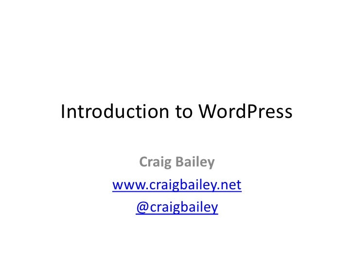 Introduction to WordPress<br />Craig Bailey<br />www.craigbailey.net<br />@craigbailey<br />