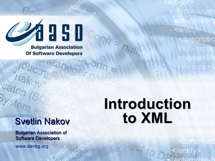 Introduction to XML Svetlin Nakov Bulgarian Association of Software Developers www.devbg.org