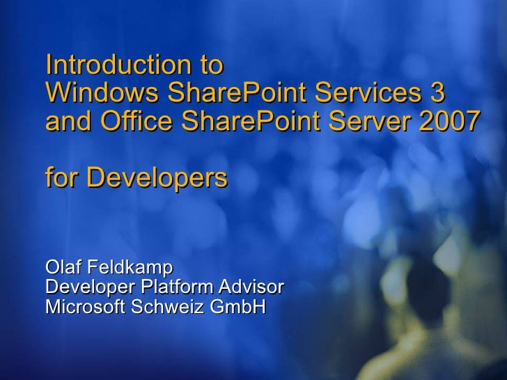 Introduction to  Windows SharePoint Services 3 and Office SharePoint Server 2007  for Developers Olaf Feldkamp Developer P...