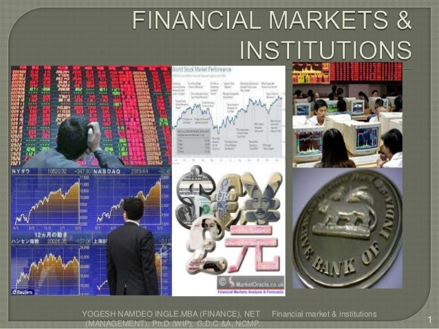 Financial market & institutions 1 YOGESH NAMDEO INGLE.MBA (FINANCE), NET (MANAGEMENT), Ph.D (WIP), G.D.C &A, NCMP.