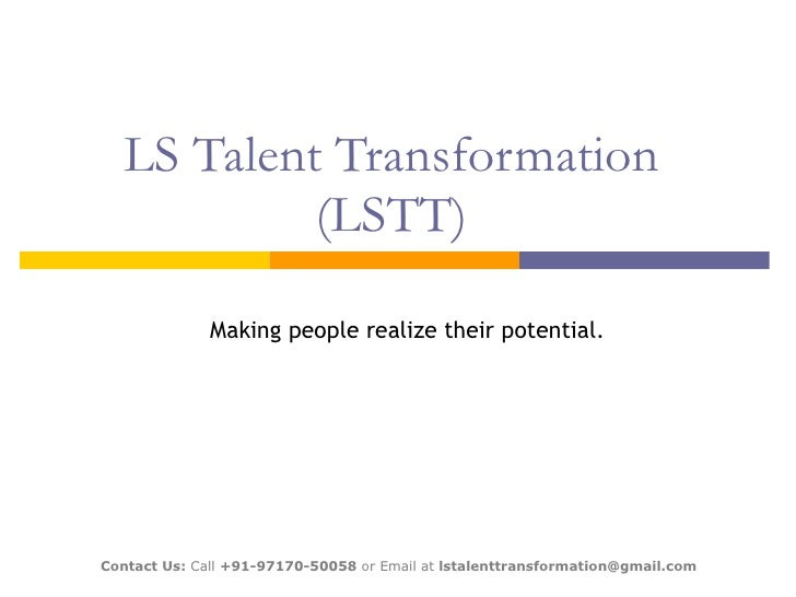 LS Talent Transformation (LSTT) Making people realize their potential. Contact Us:  Call  +91-97170-50058  or Email at  ls...