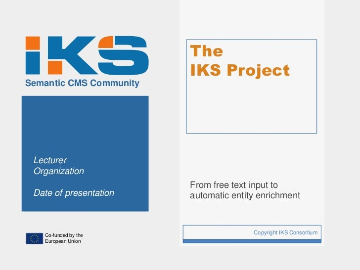The                             IKS ProjectSemantic CMS Community Lecturer Organization                             From f...