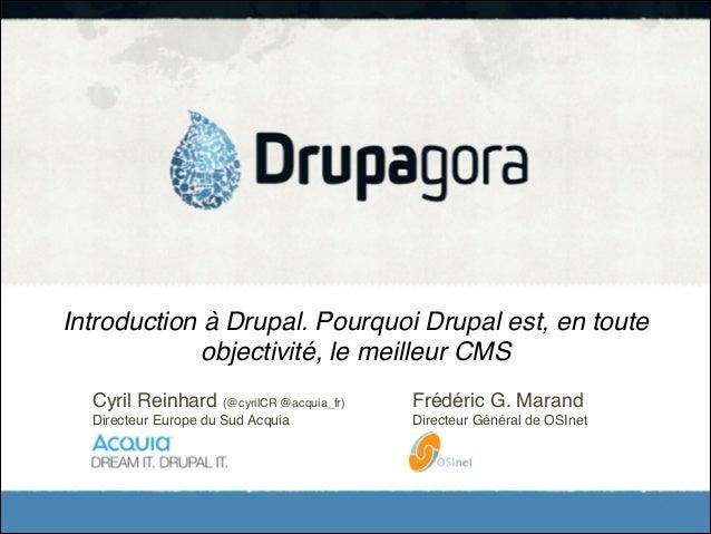 Introduction à Drupal. Pourquoi Drupal est, en toute objectivité, le meilleur CMS Cyril Reinhard (@cyrilCR @acquia_fr)!  !...