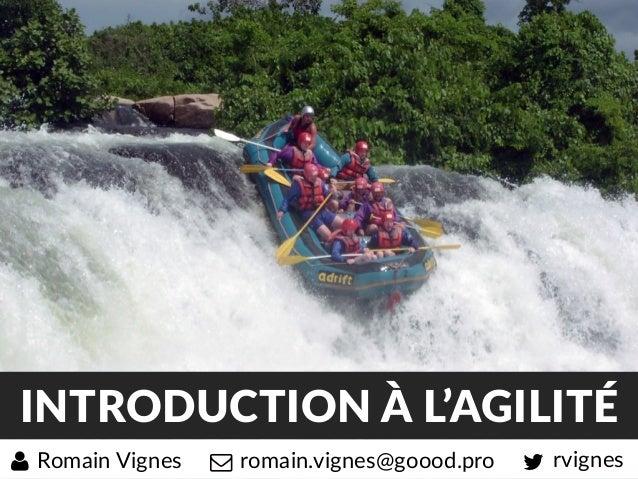 INTRODUCTION À L'AGILITÉ rvignesromain.vignes@goood.proRomain Vignes
